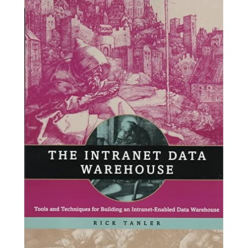 [(The Intranet Data Warehouse : Tools and Techniques for Building Intranet-enabled Data Warehouse)] [By (author) Rick Tanler] published on (September, 1997)