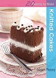Knitted Cakes (Twenty to Make) by Susan Penny (2009-05-01)