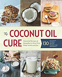 The Coconut Oil Cure: The Essential Guide to Healing Your Body Inside and Out (Health & Fitness)