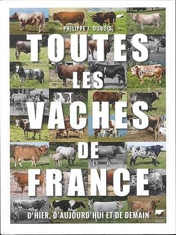 Toutes les vaches de France - D'hier, d'aujourd'hui et de demain