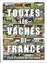 Toutes les vaches de France - D'hier, d'aujourd'hui et de demain par Dubois