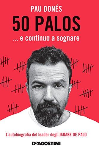 50 palos… e continuo a sognare: L'autobiografia del leader degli JARABE DE PALO (Italian Edition)