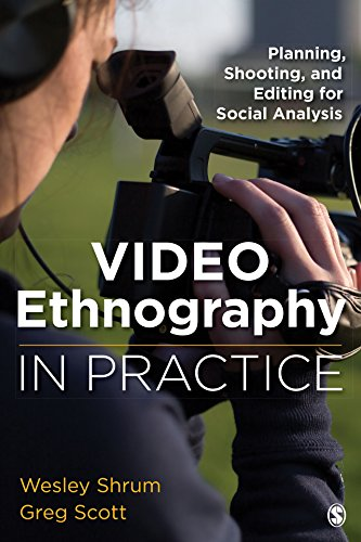 Video Ethnography in Practice: Planning, Shooting, and Editing for Social Analysis (English Edition)
