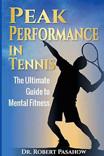 Peak Performance in Tennis: The Ultimate Guide to Mental Fitness by Robert Pasahow (26-May-2015) Paperback par Robert Pasahow