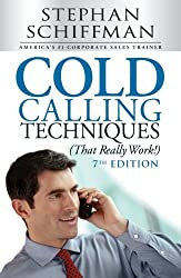 Cold Calling Techniques (That Really Work!) by Stephen Schiffman (2014-01-01)