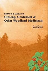 Growing & Marketing Ginsing, Goldenseal & Other Woodland Medicinals
