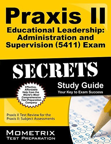Praxis II Educational Leadership: Administration and Supervision (5411) Exam Secrets Study Guide: Praxis II Test Review for the Praxis II: Subject Assessments by Praxis II Exam Secrets Test Prep Team (2013-02-14)