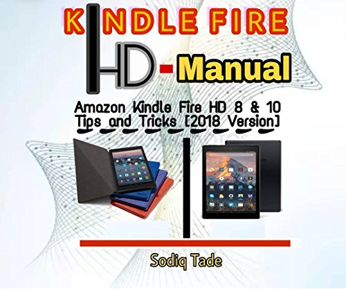 kindle Fire HD Manual: Amazon Kindle Fire HD8 & HD10 Tips and Tricks [2018 Version] (English Edition) (Setup Kindle Fire)