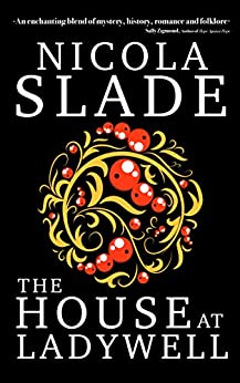 The House at Ladywell: A Mystery Romance by [Slade, Nicola]