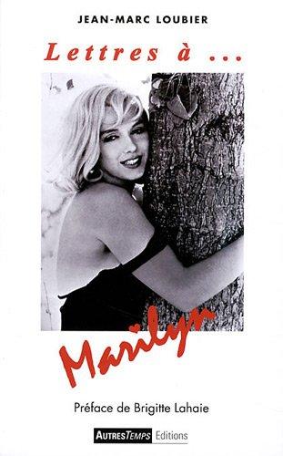 Lettres à. Marilyn par Jean-Marc Loubier