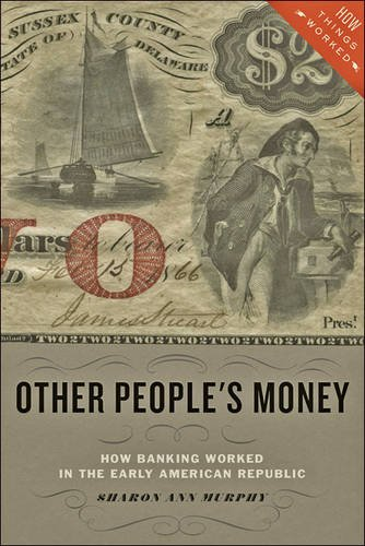 other-peoples-money-how-banking-worked-in-the-early-american-republic-how-things-worked