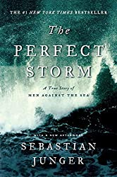 The Perfect Storm: A True Story of Men Against the Sea by Sebastian Junger (2009-06-29)