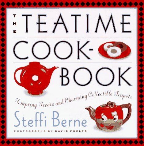 The Teatime Cookbook: Tempting Treats and Charming Collectible Teapots by Steffi Berne (1995-11-21)