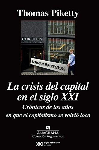 La Crisis Del Capital En El Siglo XXI (Argumentos) por Thomas Piketty