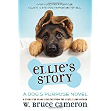 Ellie's Story: A Dog's Purpose Novel by W. Bruce Cameron (2015-04-14)