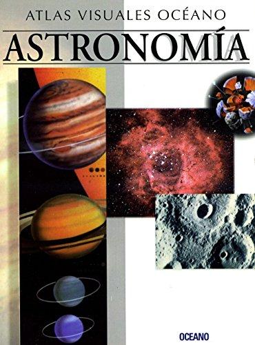 ATLAS VISUAL ASTRONOMIA: Obra a todo color, de fácil consulta y gran valor didáctico (Atlas visuales Océano) por Not Available