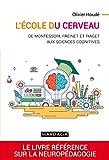 L'école du cerveau: De Montessori, Freinet et Piaget aux sciences cognitives (PSY. Théories, débats, synthèses t. 15)...