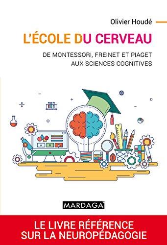 L'école du cerveau: De Montessori, Freinet et Piaget aux sciences cognitives (Psy-Théories, débats, synthèses t. 15) par Olivier Houdé