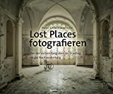 Lost Places fotografieren: Von der Vorbereitung über das Shooting bis zur Nachbearbeitung