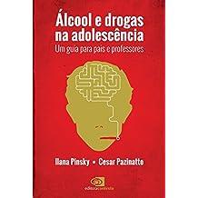 Álcool e Drogas na Adolescência: um guia para pais e professores (Portuguese Edition)