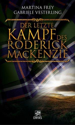 Der letzte Kampf des Roderick MacKenzie: Historischer Roman über den Kampf um die Unabhängigkeit Schottlands