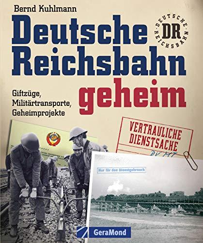 Deutsche Reichsbahn geheim: erweiterte Neuausgabe über Geheimprojekte und Militärtransporte und die spannende Geschichte der DDR Eisenbahn in 220 Bildern inkl. geheimem Material aus Stasi Archiven (Zug Linie Der)