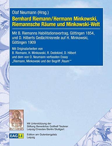 Bernhard Riemann / Hermann Minkowski, Riemannsche Räume und Minkowski-Welt: Mit B. Riemanns Habilitationsvortrag, Göttingen 1854, und D. Hilberts ...