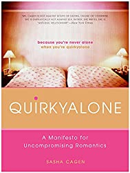 Quirkyalone: A Manifesto for Uncompromising Romantics: A Manifesto of Uncompromising Romantics