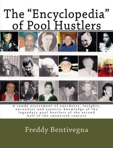 The Encyclopedia of Pool Hustlers: A rowdy assortment of anecdotes, insights, encounter and esoteric knowledge of the legendary pool hustlers of the second half of the twentieth centure por Mr Freddy the Beard Bentivegna