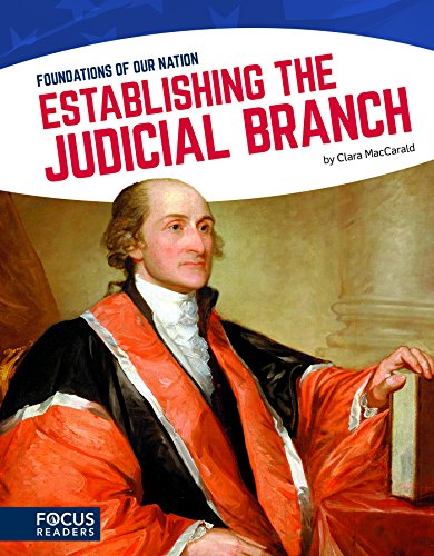 Foundations of Our Nation: Establishing the Judicial Branch (Focus Readers: Foundations of Our Nation: Navigator Level)