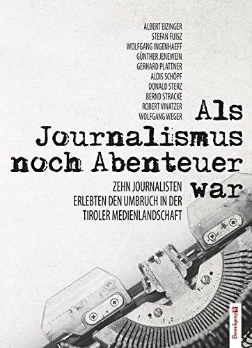 Als Journalismus noch Abenteuer war: Zehn Journalisten erlebten den Umbruch in der Medienlandschaft