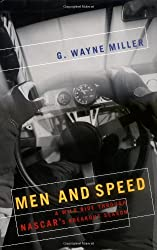 Men and Speed: A Wild Ride Through NASCAR's Breakout Season by G. Wayne Miller (2002-04-02)