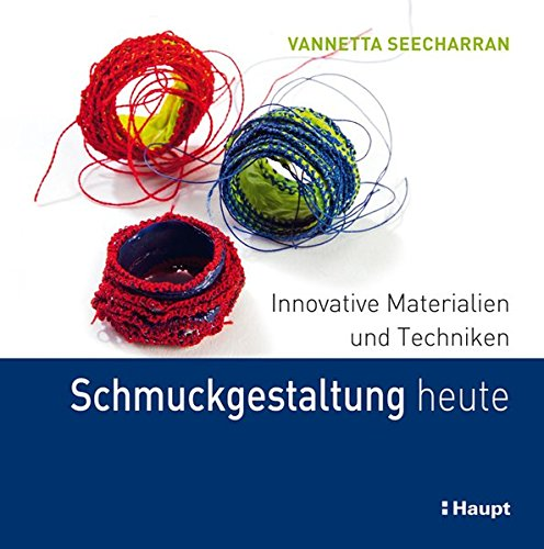 Schmuckgestaltung heute: Innovative Materialien und Techniken