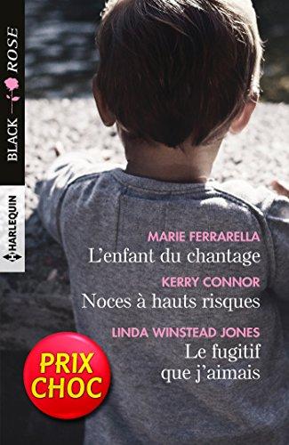 L'enfant du chantage - Noces à hauts risques - Le fugitif que j'aimais : (Black Rose) par Marie Ferrarella