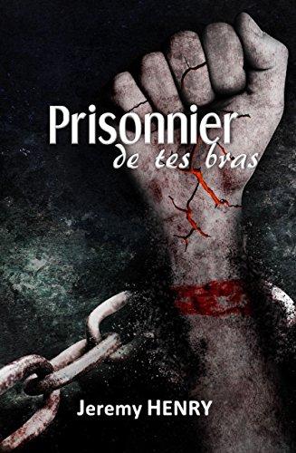 Prisonnier de tes bras (French Edition)