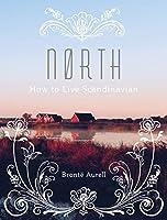 North: How to Live Scandinavian by Aurum Press Ltd