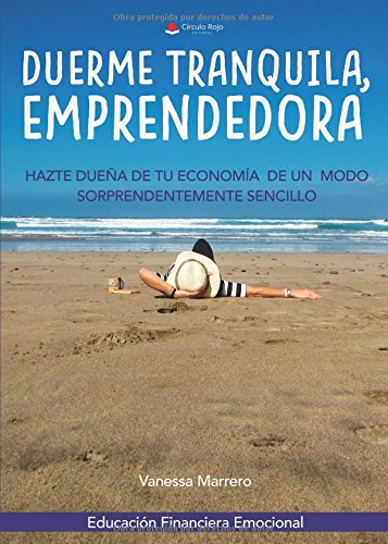Duerme tranquila, emprendedora: Hazte dueña de tu economía de un modo sorprendentemente sencillo