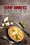 Best Dump Dinners - Dump Dinners Are Quick, Fun, and Easy: This Review