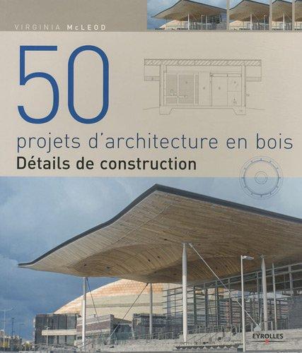 50 projets d'architecture en bois: Détails de construction par Virginia Mc Leod