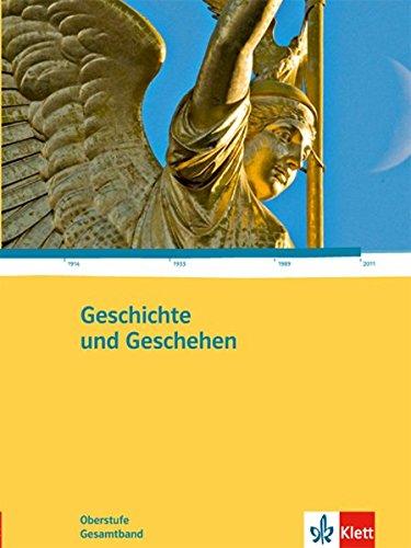 Geschichte und Geschehen Gesamtband. Allgemeine Ausgabe Gymnasium: Schülerbuch Klasse 10-13 (Geschichte und Geschehen Oberstufe)