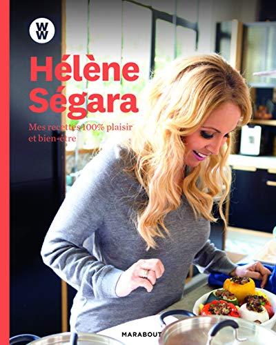 Hélène Ségara : mes recettes 100 % plaisir et bien-être par Hélène Ségara