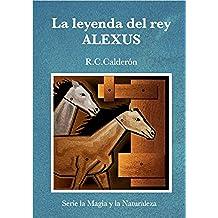 La leyenda del príncipe ALEXUS (La Magia y la Naturaleza nº 1)