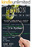 Python Programming In A Day 2nd Edition: Beginners Power Guide To Learning Python Programming From Scratch (Python Programming, Python Language, Python ... Android, C Programming) (English Edition)