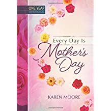 Every Day is Mother's Day: One Year Devotional by Karen Moore (2016-04-01)