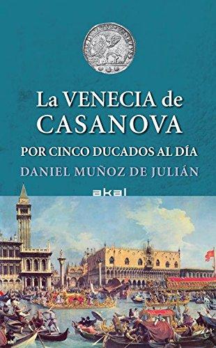 La Venecia de Casanova por cinco ducados al día (Viajando al pasado) por Daniel Muñoz de Julián