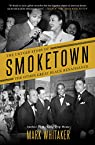 Smoketown: The Untold Story of the Other Great Black Renaissance par Whitaker