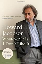 Whatever It Is, I Don't Like It by Howard Jacobson (2011-09-05)