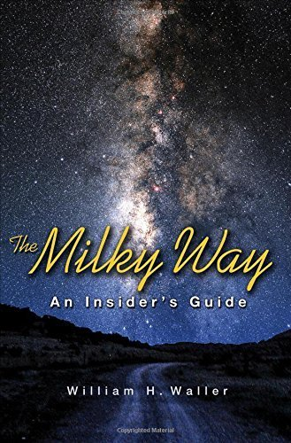 the-milky-way-an-insiders-guide-by-william-h-waller-2013-04-21