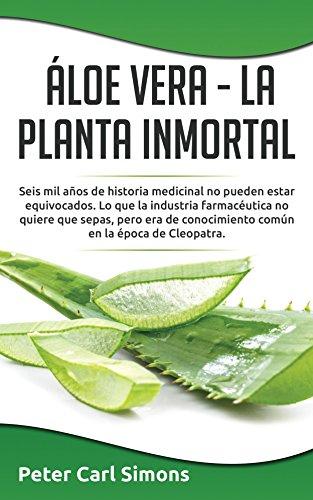 Áloe Vera  -  La Planta Inmortal: Seis mil años de historia medicinal no pueden estar equivocados.  Lo que la industria farmacéutica no quiere que sepas, ... común en la época de (Spanish Edition)