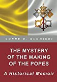 The Mystery of The Making of The Popes: A Historical Memoir